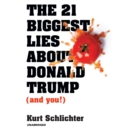 The 21 Biggest Lies about Donald Trump (and You!) - eAudiobook