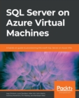 SQL Server on Azure Virtual Machines : A hands-on guide to provisioning Microsoft SQL Server on Azure VMs - Book