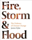 Fire, Storm and Flood : The violence of climate change - Book