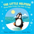 The Little Helpers: Penny Helps Protect the Polar Ice Caps - Book