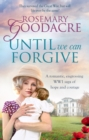 Until We Can Forgive : A romantic, engrossing WWI saga of hope and courage - Book