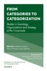 From Categories to Categorization : Studies in Sociology, Organizations and Strategy at the Crossroads - Book