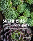 Succulents and All things Under Glass - eBook