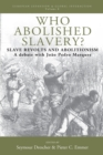 Who Abolished Slavery? : Slave Revolts and Abolitionism<br />A Debate with Joao Pedro Marques - Book