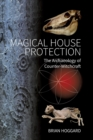 Magical House Protection : The Archaeology of Counter-Witchcraft - Book
