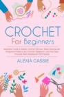 Crochet For Beginners : Illustrated Guide to Master Crochet Stitches, Make Spectacular Amigurumi Patterns and Crochet Afghans in Just Few Days (Includes New Needlepoint Techniques) - Book