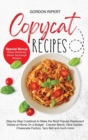 Copycat Recipes : Complete Step-by-Step Guide to Cook the Most Popular Restaurant Dishes at Home from Appetizers to Desserts (Special Bonus- Artisan Bread and Starter Sourdough Recipes) - Book