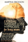Extreme Weight Loss Hypnosis for Busy Moms : Rapid Weight Loss Trough 21 Sessions of Powerful Psychological Hypnosis for Women Who Want to Stop Eating Emotionally and Increase Self-Confidence - Book