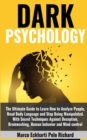 Dark Psychology : The Ultimate Guide to Learn How to Analyze People, Read Body Language and Stop Being Manipulated. With Secret Techniques Against Deception, Brainwashing, Human behavior and Mind cont - Book