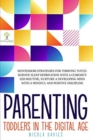 Parenting Toddlers in the Digital Age : Montessori Strategies for Thriving ToT(s). Survive Sleep Deprivation with a Curiosity Led Routine, Nurture a Developing Mind with a Mindful and Positive Discipl - Book
