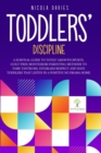 Toddlers' Discipline a Survival Guide to Tot(s)' Growth Spurts. Guilt-Free Mindful Parenting Methods to Tame Tantrums, Establish Respect and Have Toddlers That Listen in a Positive No Drama Home - Book