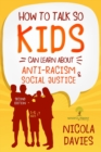 How to Talk So Kids Can Learn about Anti-Racism and Social Justice (3-15 Ages) - Book