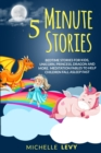 5 Minute Stories : Bedtime Stories For Kids, Unicorn Princess, Dragon and More. Meditation Fables to Help Children Fall Asleep Fast - Book