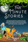 Five Minute Stories : Enchanted Bedtime Stories For Kids, Unicorn, Princess, Dragon and more. Fables and Fairy Tales to Help Children and Toddlers Fall Asleep Fast - Book