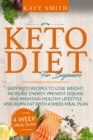 Keto Diet For Beginners : Easy Keto Recipes to lose weight, increase energy, prevent disease and maintain healthy lifestyle and burn fat with 4 week meal plan - Book