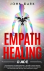 Empath Healing Guide : Life Strategies for Sensitive People. Become A Healer Instead of Absorbing Negative Energies, Master Your Intuition through Self Discovery and Recover from Narcissistic Abuse - Book