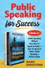 Public Speaking for Success (2 Books in 1) : Public Speaking Without Fear-How To Speak In Public + How To Speak In Public: Public Speaking a Pratical Guide - Book