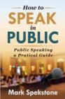 How to Speak in Public : Public Speaking a Pratical Guide - Book