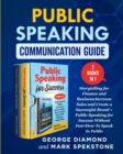Public Speaking Communication Guide (2 Books in 1) : Storytelling for Finance and Business: Increase Sales and Create a Successful Brand + Public Speaking for Success Without Fear: How To Speak In Pub - Book