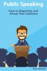 Public Speaking - How to Magnetize and Amaze Your Audience - Book