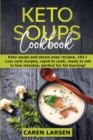 Keto Soups Cookbook : Keto soups and stews easy recipes. 101+ Low carb recipes, rapid to cook, ready to eat in few minutes, perfect for fat burning! - Book
