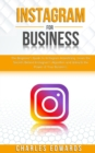 Instagram for Business : The Beginner's Guide to Instagram Advertising. Learn the Secrets Behind Instagram's Algorithm and Unleash the Power of Your Business. - Book