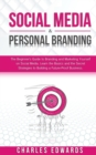 Social Media & Personal Branding : The Beginner's Guide to Branding and Marketing Yourself on Social Media. Learn the Basics and the Secret Strategies to Building a Future-Proof Business. - Book