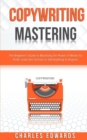 Copywriting Mastery : The Beginner's Guide to Mastering the Power of Words for Profit. Learn the Secrets to Sell Anything to Anyone. - Book