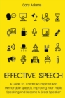 Effective Speech : A Guide To Create An Inspired And Memorable Speech, Improving Your Public Speaking And Become A Great Speaker - Book