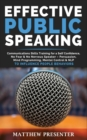 Effective Public Speaking : Communications Skills Training for a Self Confidence, No Fear and No Nervous Speaker - Persuasion, Mind Programming, Mental Control and NLP to Influence People Behaviors - Book