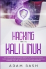 Hacking With Kali Linux : The Complete Beginner's Guide on Kali Linux and Hacking Tools. Includes Basic Security Testing with Kali Linux, Machine Learning, Tips and Tricks for Python Programming - Book