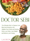 Doctor Sebi : The Ultimate Diet to Cleanse Liver, Blood and Intestine with Alkaline Food, Herbs and Fasting. Detox your Body, Lose Weight and Restore your Energy - Book