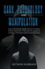 DARK PSYCHOLOGY and MANIPULATION : Learn to Read People Quickly, Discover Deceptions, Defend Yourself from Toxic People, Recognizing the Techniques of Persuasion and Emotional Manipulation. - Book