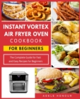 Instant Vortex Air Fryer Oven Cookbook : The Complete Guide for Fast and Easy Recipes for Beginners - Book