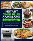 Instant Omni Plus Cookbook : The Beginner's Guide for Quick and Easy Recipes Anyone Can Cook - Book