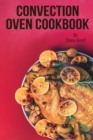 Convection Oven Cookbook : Crispy, Delicious and Easy Recipes that anyone can cook on a budget. Quick Meals in Less Time and Easy Cooking Techniques. - Book