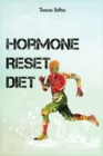 Hormone Reset Diet : Power your Metabolism and overcome weight loss resistance. Learn the Basic 7 Hormone Diet Strategies. - Book