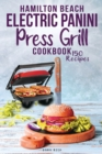 Hamilton Beach Electric Panini Press Grill Cookbook : Best Gourmet Sandwiches, Bruschetta and Pizza. 150 Easy and Healthy Recipes that anyone can cook. - Book