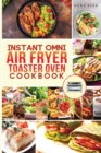 Instant Omni air fryer toaster oven cookbook : Crispy, easy and delicious recipes for healthy meals that anyone can cook. - Book