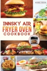 Innsky Air Fryer Oven Cookbook : Crispy, Easy and Delicious Recipes that Anyone Can Cook and Want to Enjoy Tasty Effortless Dishes. - Book