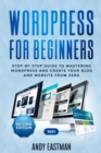 Wordpress for Beginners : Step-by-Step Guide to Mastering Wordpress and Create Your Blog and Website from Zero - Book