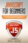 Javascript for Beginners : Learn the Basics of Programming Language with a Smart Approach and a Step by Step Guide for Absolute Beginners to Learn Quickly - Book