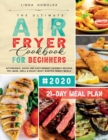 The Ultimate Air Fryer Cookbook for Beginners #2020 : 600 Affordable, Quick and Easy Budget Friendly Recipes Fry, Bake, Grill & Roast Most Wanted Family Meals - 21-Day Meal Plan - Book