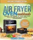 Air Fryer Oven Cookbook : Harness the Power of Your Oven With Mouth-Watering, Easy and Quick Recipes for Beginners - Save Time & Money While Staying Healthy - Book