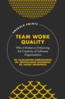 Team Work Quality : Why it Matters in Enhancing the Creativity of Software Organizations - Book