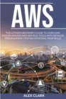 Aws : The ultimate beginner's guide to learn and master amazon web services tools with detailed programming tips for improving your skills - Book