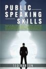 Public Speaking Skills : How to Become a Better Speaker, Develop self-confidence and Body Language, Overcome Social Anxiety, and Manage Presentations for Success In your Business, Life and Relationshi - Book