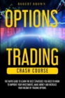 Option Trading Crash Course : The Rapid Guide to Learn the Best strategies you need to know to Improve your Investments, Make money and Increase your Income by Trading Options - Book