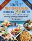 The Complete Mediterranean Cookbook 2019 Edition : 1001 Vibrant, Juicy and Delicious Recipes for Living and Eating Well Every Day, Today and Tomorrow - Book