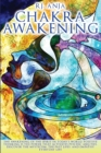 Chakra Awakening : : The Awakening of the Spirit in Today's World, Positive Thinking is the Power That Activates Psychic Abilities. Discover the Mysticism, the Past Lifes. Empathy in Everyday Life - Book